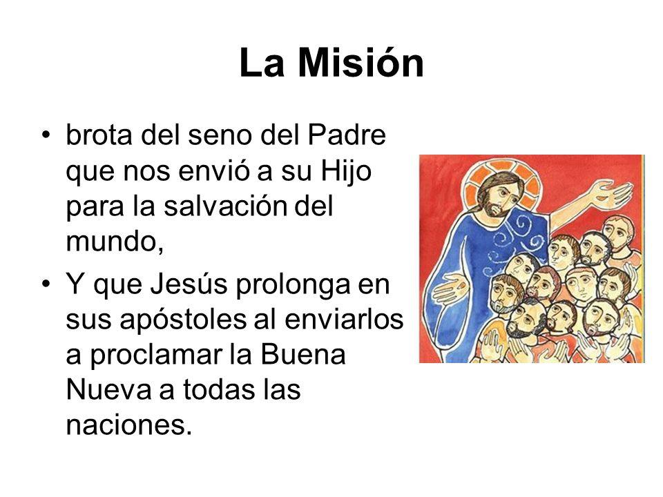 La Misión brota del seno del Padre que nos envió a su Hijo para la salvación del mundo, Y que Jesús prolonga en sus apóstoles al enviarlos a proclamar