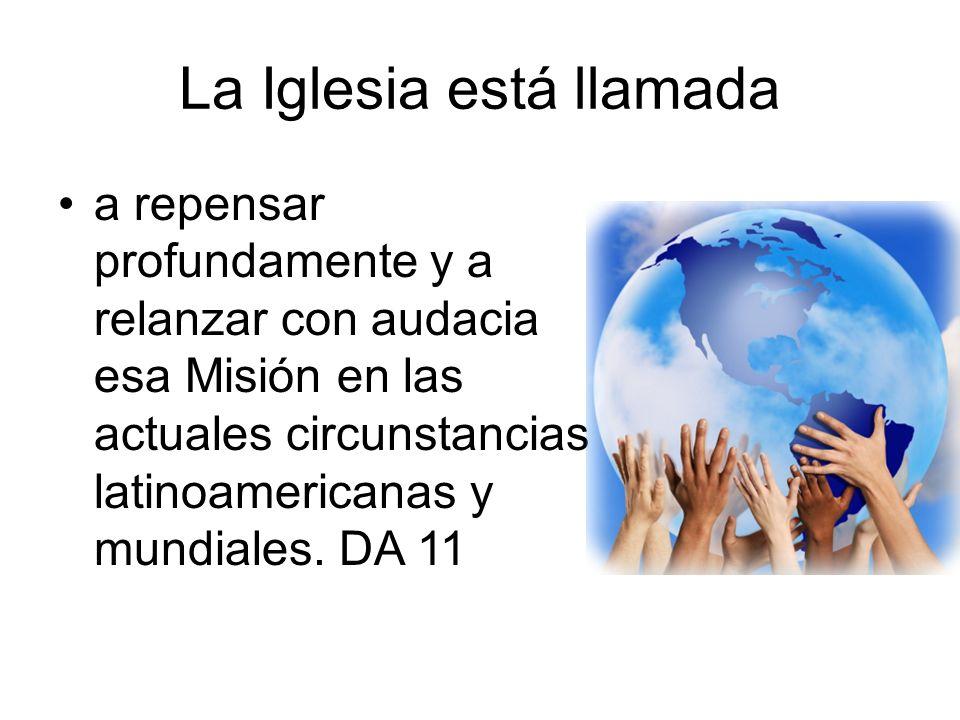 La Iglesia está llamada a repensar profundamente y a relanzar con audacia esa Misión en las actuales circunstancias latinoamericanas y mundiales. DA 1