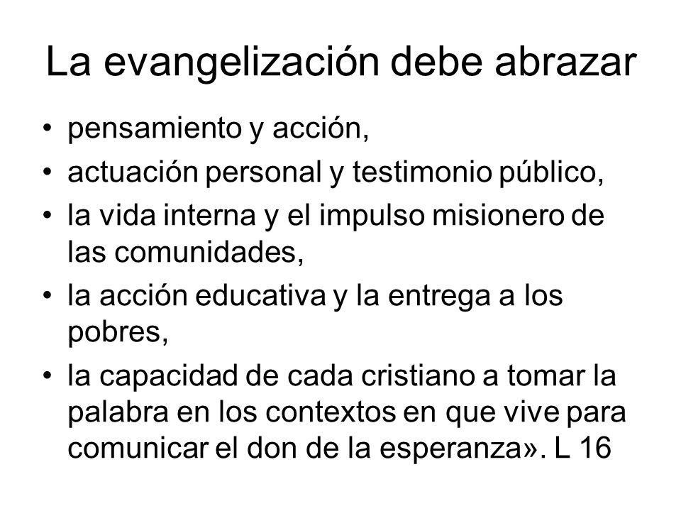 La evangelización debe abrazar pensamiento y acción, actuación personal y testimonio público, la vida interna y el impulso misionero de las comunidade