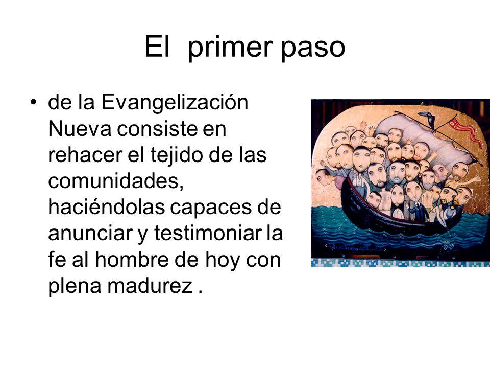 El primer paso de la Evangelización Nueva consiste en rehacer el tejido de las comunidades, haciéndolas capaces de anunciar y testimoniar la fe al hom