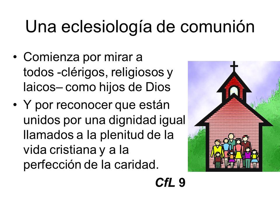Una eclesiología de comunión Comienza por mirar a todos clérigos, religiosos y laicos– como hijos de Dios Y por reconocer que están unidos por una dig