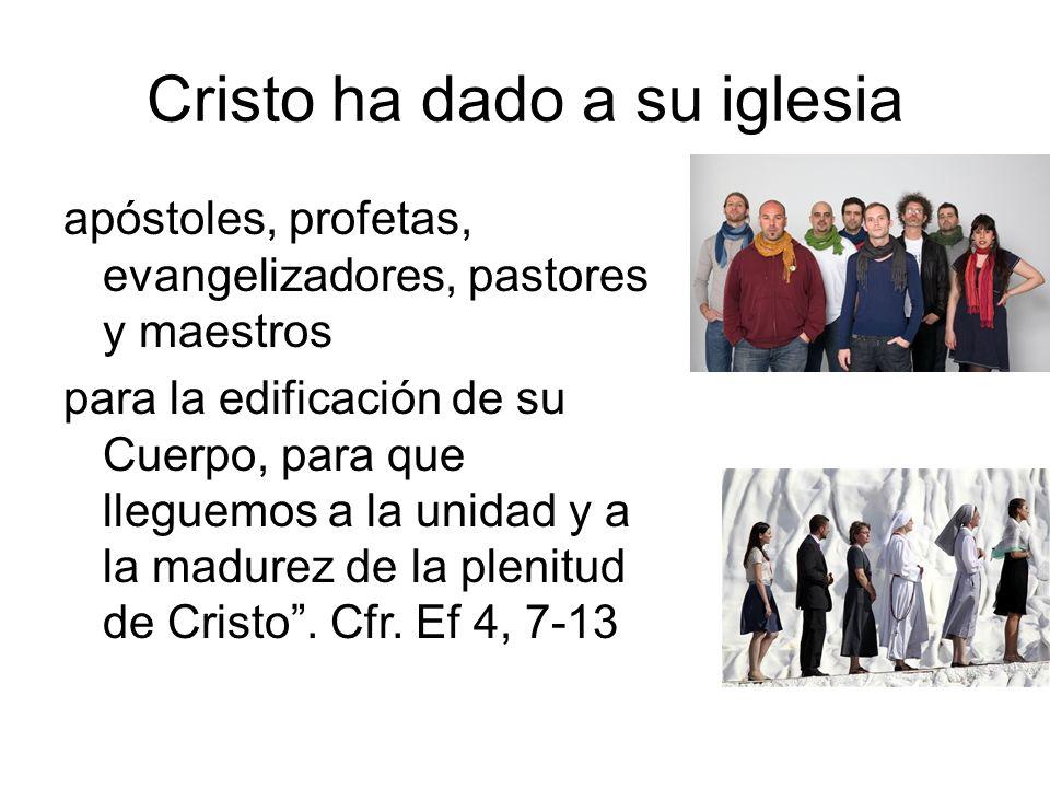 Cristo ha dado a su iglesia apóstoles, profetas, evangelizadores, pastores y maestros para la edificación de su Cuerpo, para que lleguemos a la unidad