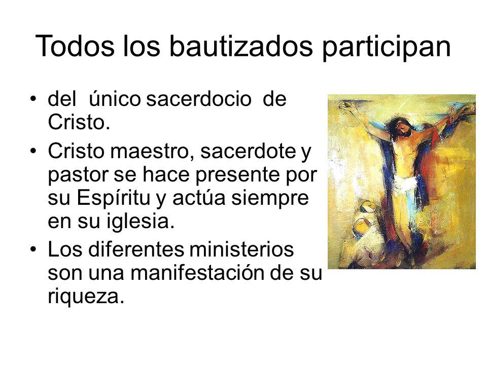 Todos los bautizados participan del único sacerdocio de Cristo. Cristo maestro, sacerdote y pastor se hace presente por su Espíritu y actúa siempre en