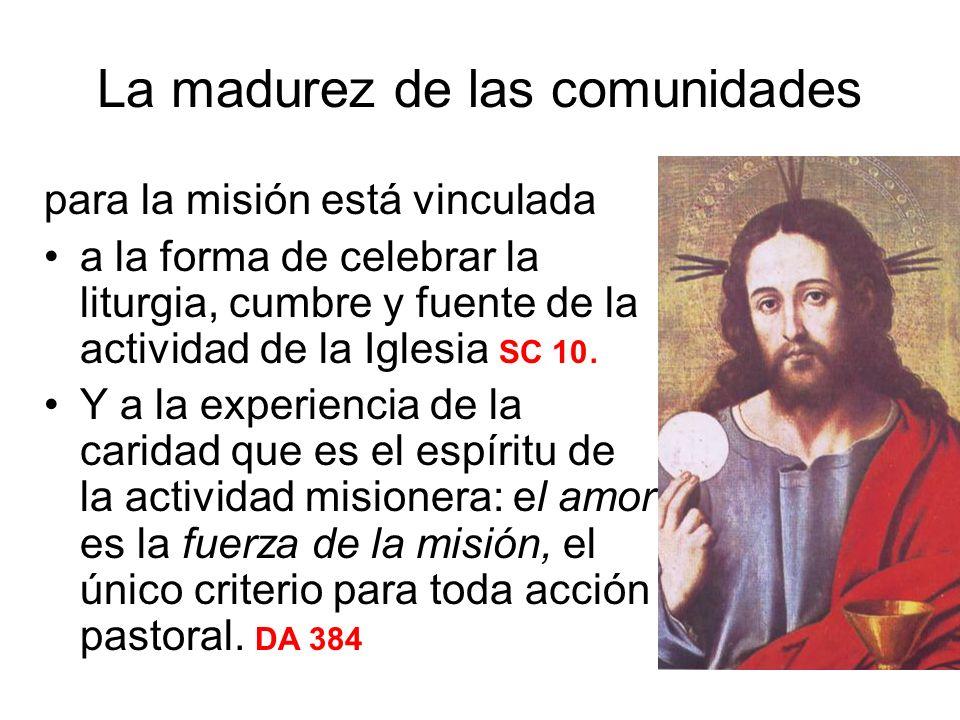 La madurez de las comunidades para la misión está vinculada a la forma de celebrar la liturgia, cumbre y fuente de la actividad de la Iglesia SC 10. Y