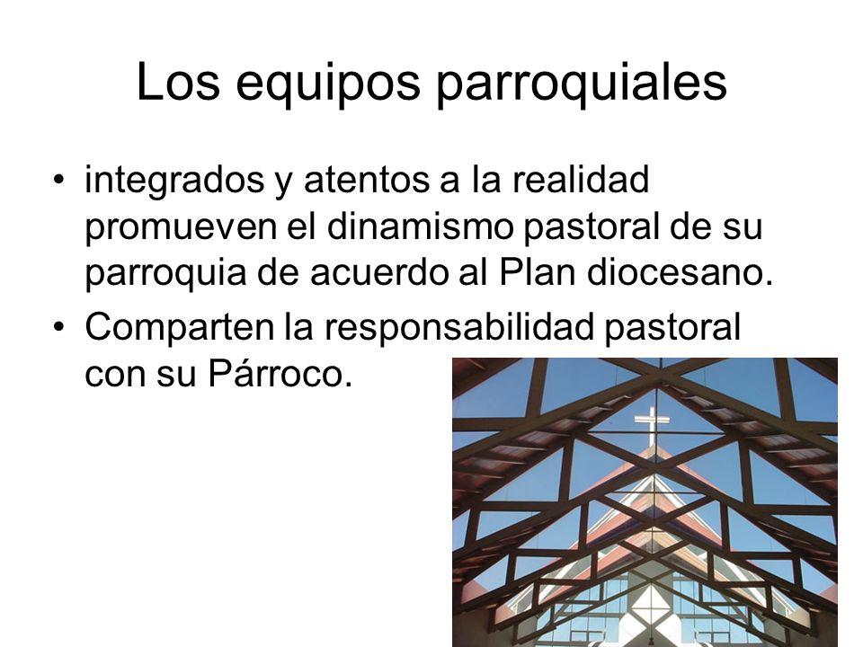 Los equipos parroquiales integrados y atentos a la realidad promueven el dinamismo pastoral de su parroquia de acuerdo al Plan diocesano. Comparten la