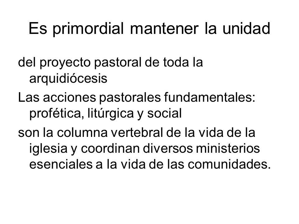 Es primordial mantener la unidad del proyecto pastoral de toda la arquidiócesis Las acciones pastorales fundamentales: profética, litúrgica y social s