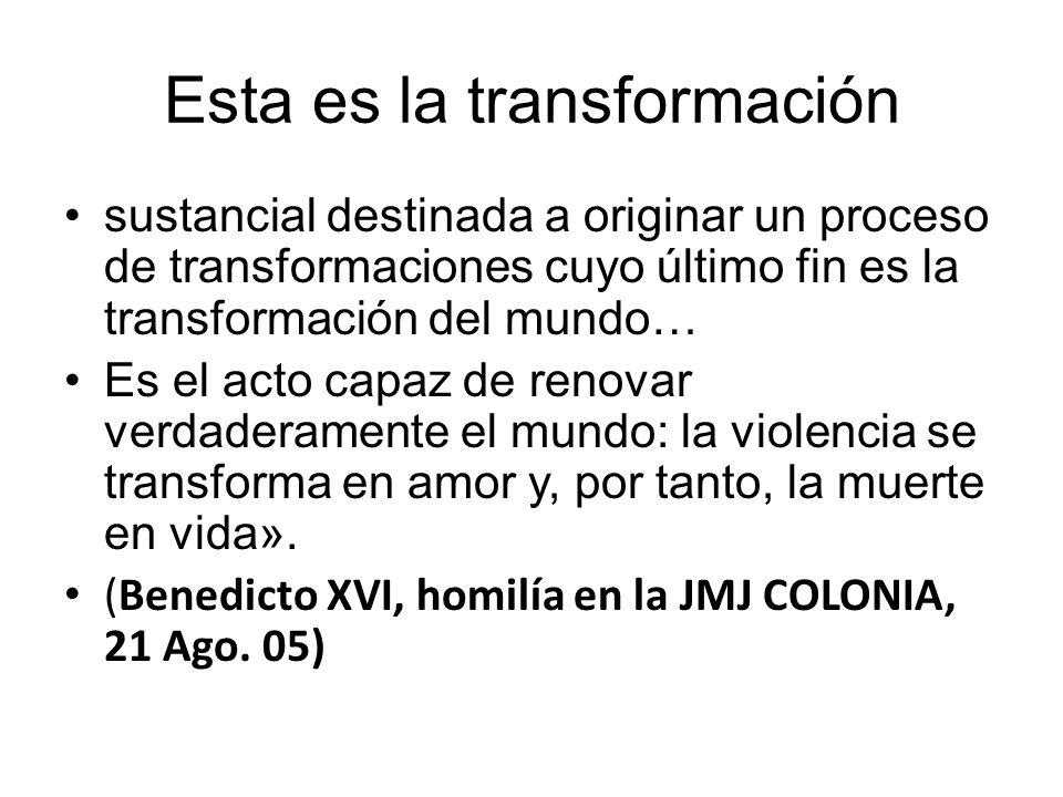 Esta es la transformación sustancial destinada a originar un proceso de transformaciones cuyo último fin es la transformación del mundo… Es el acto ca