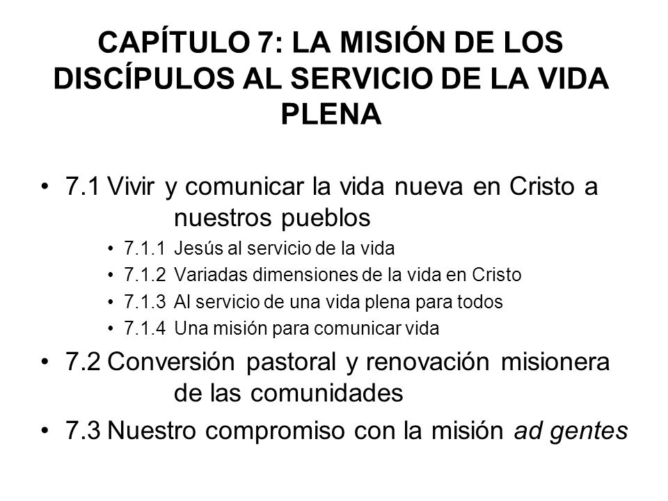 CAPÍTULO 7: LA MISIÓN DE LOS DISCÍPULOS AL SERVICIO DE LA VIDA PLENA 7.1Vivir y comunicar la vida nueva en Cristo a nuestros pueblos 7.1.1Jesús al ser