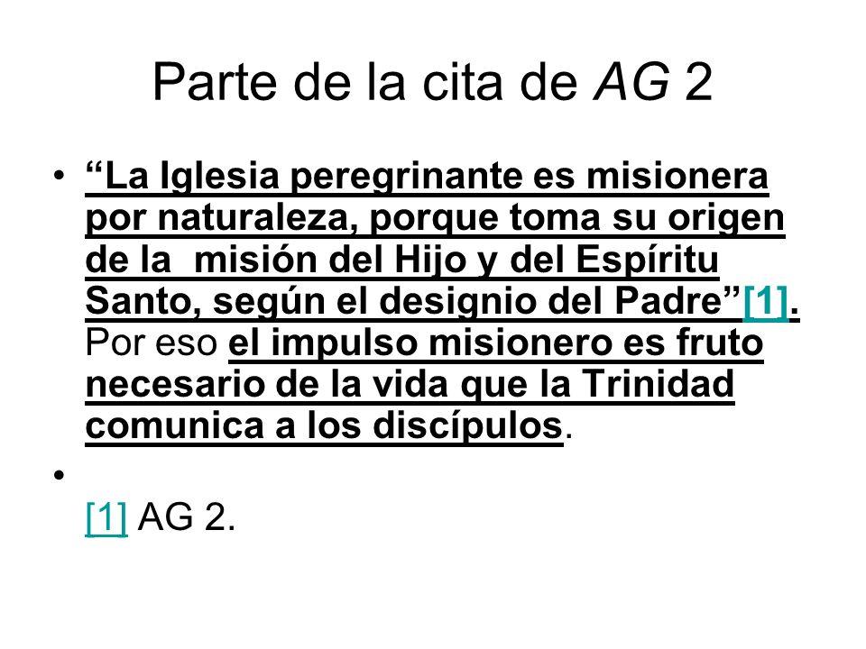 Parte de la cita de AG 2 La Iglesia peregrinante es misionera por naturaleza, porque toma su origen de la misión del Hijo y del Espíritu Santo, según