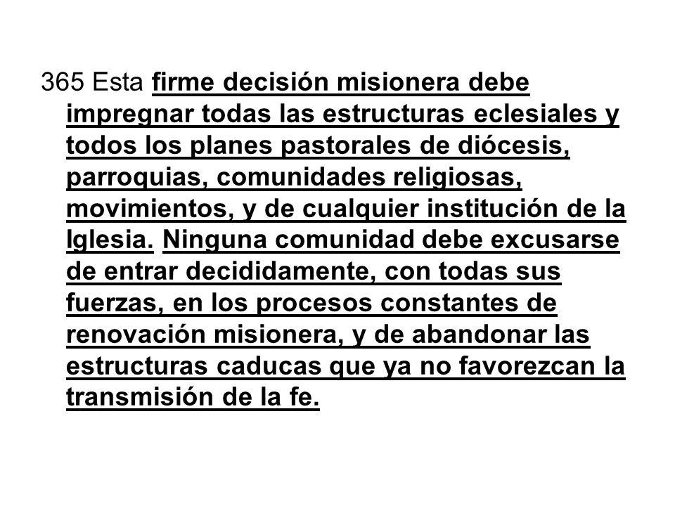 365 Esta firme decisión misionera debe impregnar todas las estructuras eclesiales y todos los planes pastorales de diócesis, parroquias, comunidades r