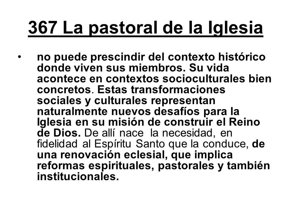 367 La pastoral de la Iglesia no puede prescindir del contexto histórico donde viven sus miembros. Su vida acontece en contextos socioculturales bien