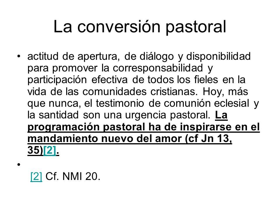La conversión pastoral actitud de apertura, de diálogo y disponibilidad para promover la corresponsabilidad y participación efectiva de todos los fiel