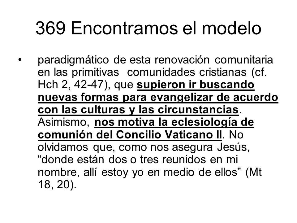 369 Encontramos el modelo paradigmático de esta renovación comunitaria en las primitivas comunidades cristianas (cf. Hch 2, 42-47), que supieron ir bu