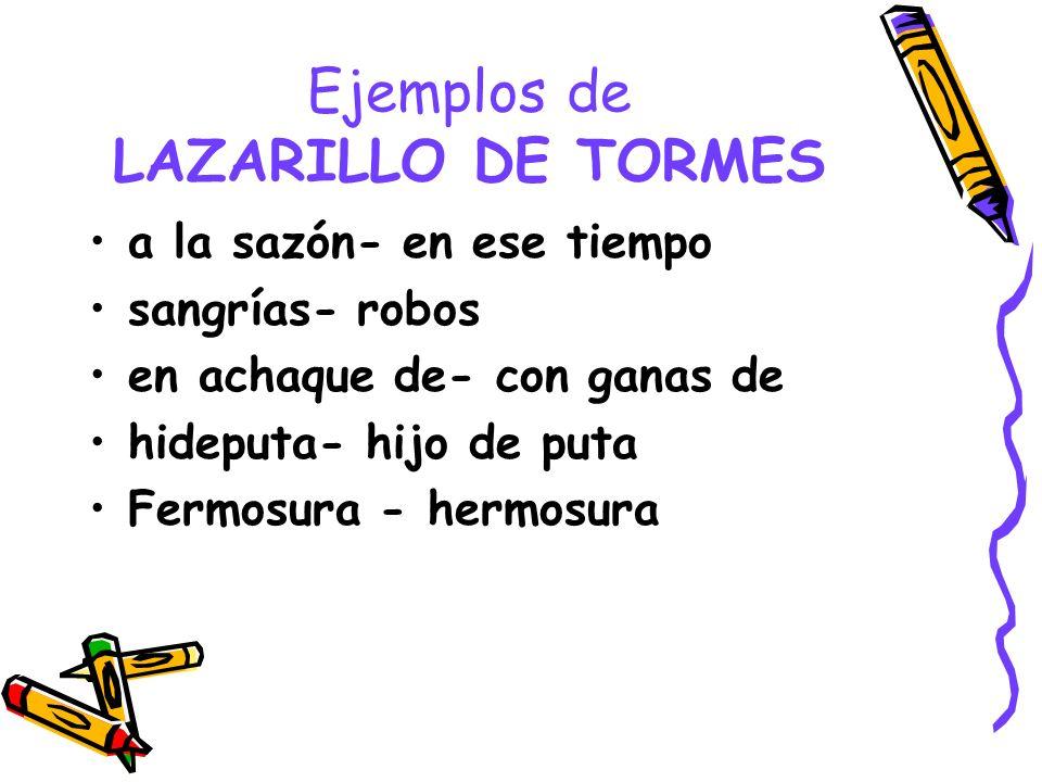 Ejemplos de LAZARILLO DE TORMES a la sazón- en ese tiempo sangrías- robos en achaque de- con ganas de hideputa- hijo de puta Fermosura - hermosura