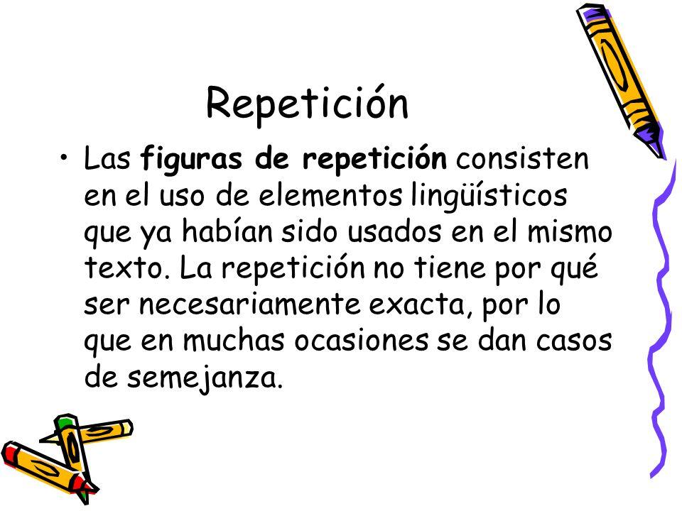 Repetición Las figuras de repetición consisten en el uso de elementos lingüísticos que ya habían sido usados en el mismo texto. La repetición no tiene