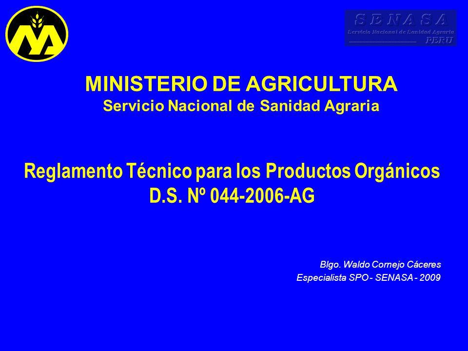 Reglamento Técnico para los Productos Orgánicos D.S. Nº 044-2006-AG MINISTERIO DE AGRICULTURA Servicio Nacional de Sanidad Agraria Blgo. Waldo Cornejo