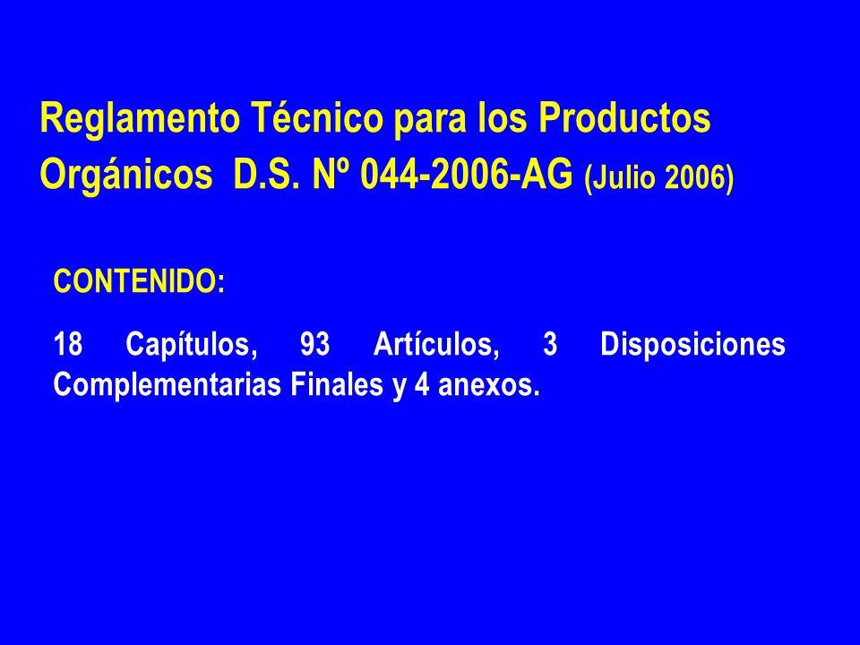 Reglamento Técnico para los Productos Orgánicos D.S. Nº 044-2006-AG (Julio 2006) CONTENIDO: 18 Capítulos, 93 Artículos, 3 Disposiciones Complementaria