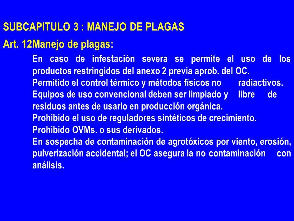 SUBCAPITULO 3 : MANEJO DE PLAGAS Art. 12Manejo de plagas: En caso de infestación severa se permite el uso de los productos restringidos del anexo 2 pr