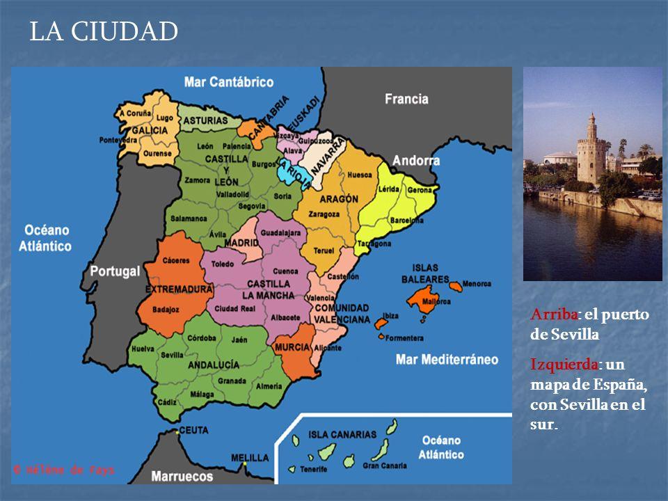 LA CIUDAD Arriba: el puerto de Sevilla Izquierda: un mapa de España, con Sevilla en el sur.