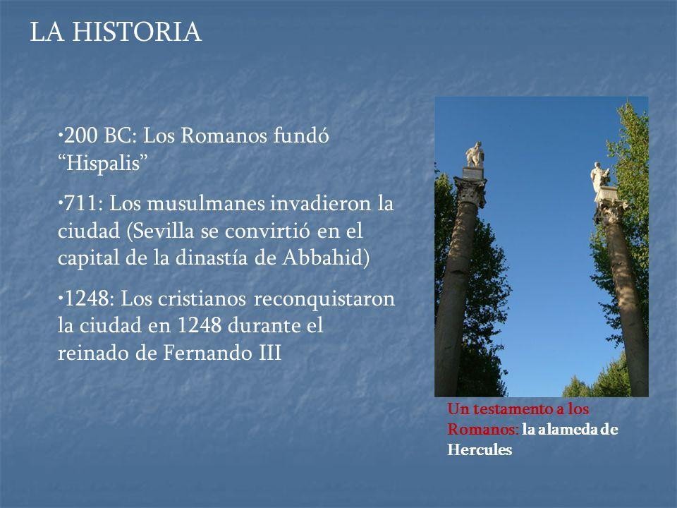 LA HISTORIA Un testamento a los Romanos: la alameda de Hercules 200 BC: Los Romanos fundó Hispalis 711: Los musulmanes invadieron la ciudad (Sevilla s