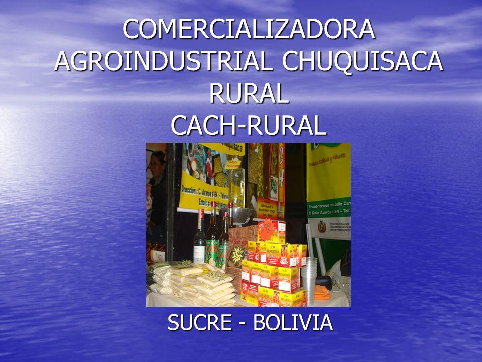 COMERCIALIZADORA AGROINDUSTRIAL CHUQUISACA RURAL CACH-RURAL SUCRE - BOLIVIA