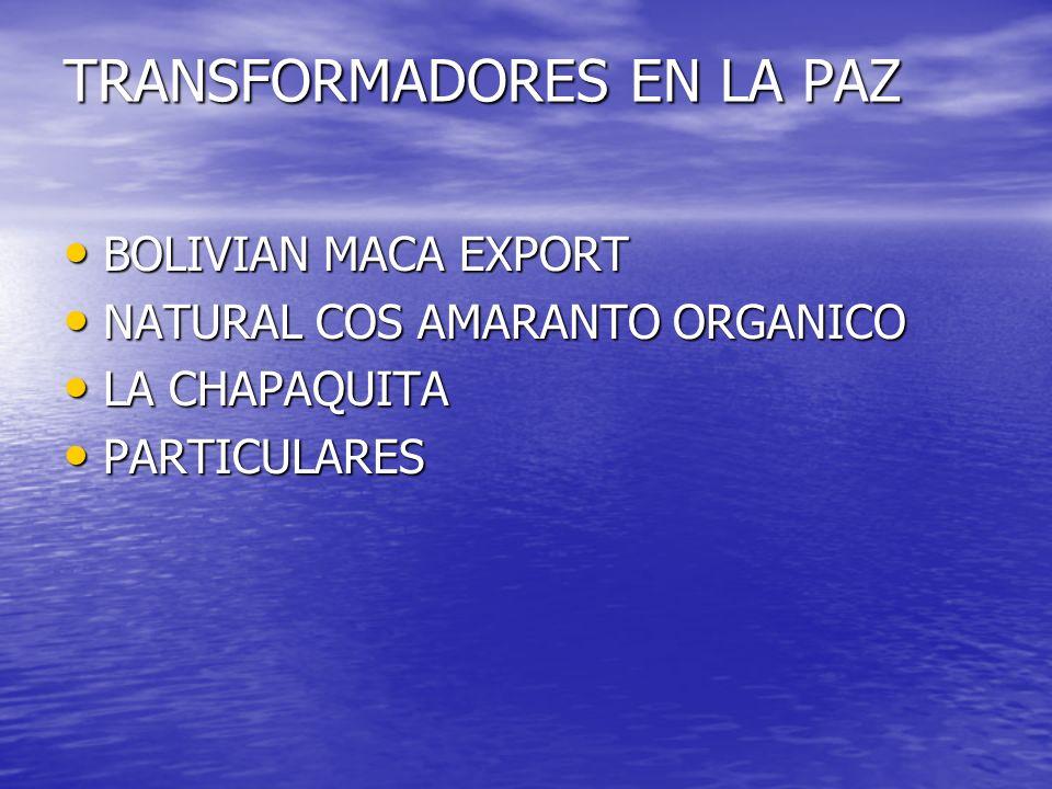 TRANSFORMADORES EN LA PAZ BOLIVIAN MACA EXPORT BOLIVIAN MACA EXPORT NATURAL COS AMARANTO ORGANICO NATURAL COS AMARANTO ORGANICO LA CHAPAQUITA LA CHAPAQUITA PARTICULARES PARTICULARES