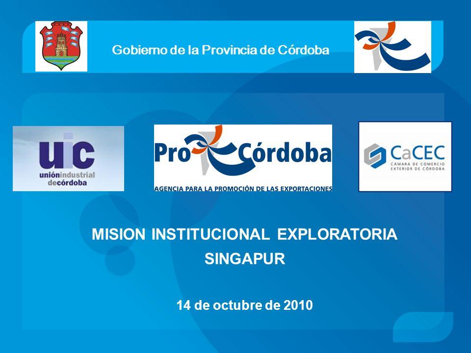 MISION INSTITUCIONAL EXPLORATORIA SINGAPUR 14 de octubre de 2010 Gobierno de la Provincia de Córdoba