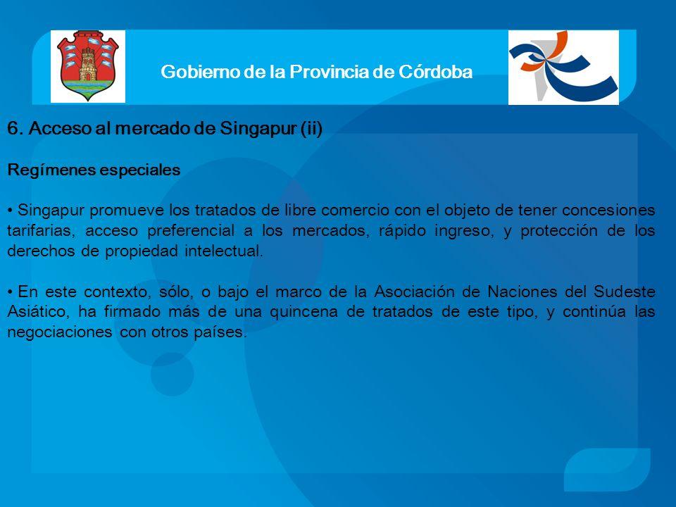 Gobierno de la Provincia de Córdoba 6. Acceso al mercado de Singapur (ii) Regímenes especiales Singapur promueve los tratados de libre comercio con el
