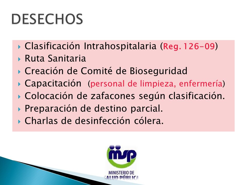 Clasificación Intrahospitalaria ( Reg. 126-09 ) Ruta Sanitaria Creación de Comité de Bioseguridad Capacitación (personal de limpieza, enfermería) Colo
