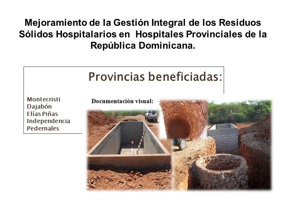 Provincias beneficiadas: Montecristi Dajabón Elías Piñas Independencia Pedernales Mejoramiento de la Gestión Integral de los Residuos Sólidos Hospitalarios en Hospitales Provinciales de la República Dominicana.