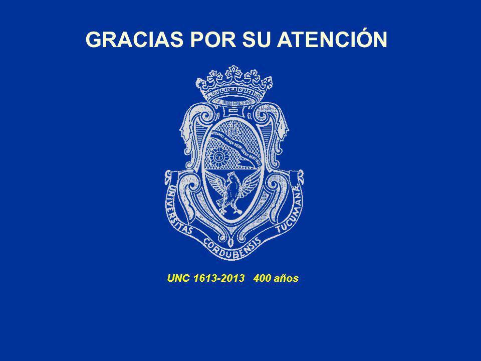 GRACIAS POR SU ATENCIÓN UNC 1613-2013 400 años
