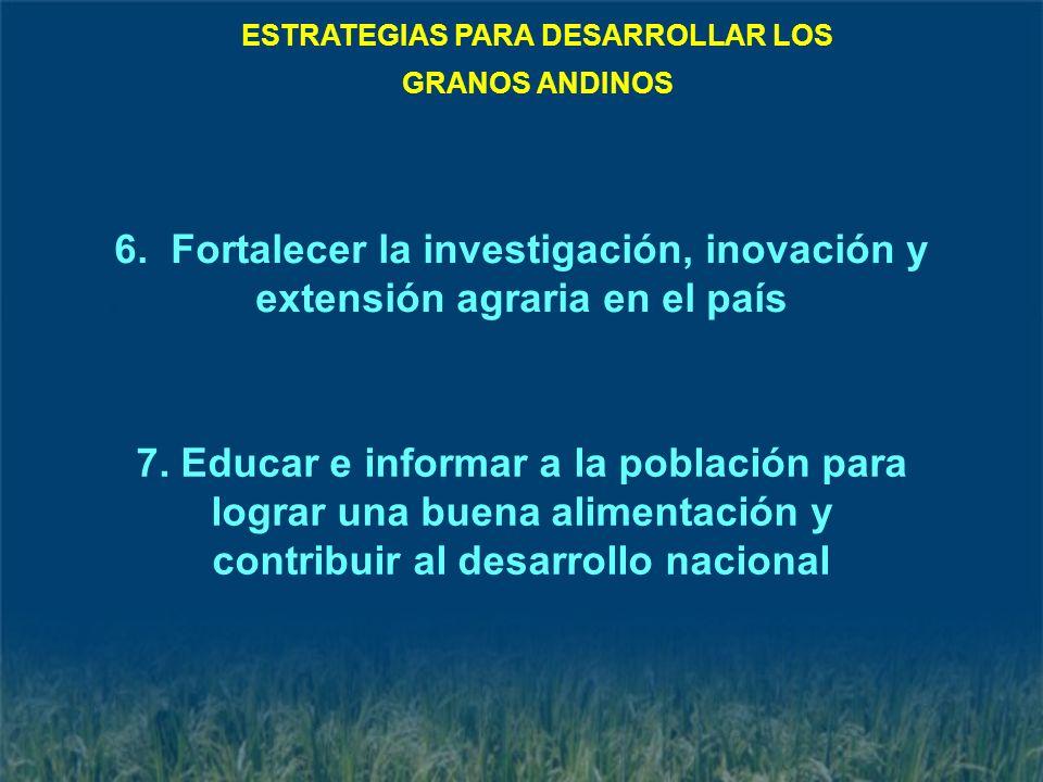 6. Fortalecer la investigación, inovación y extensión agraria en el país 7. Educar e informar a la población para lograr una buena alimentación y cont