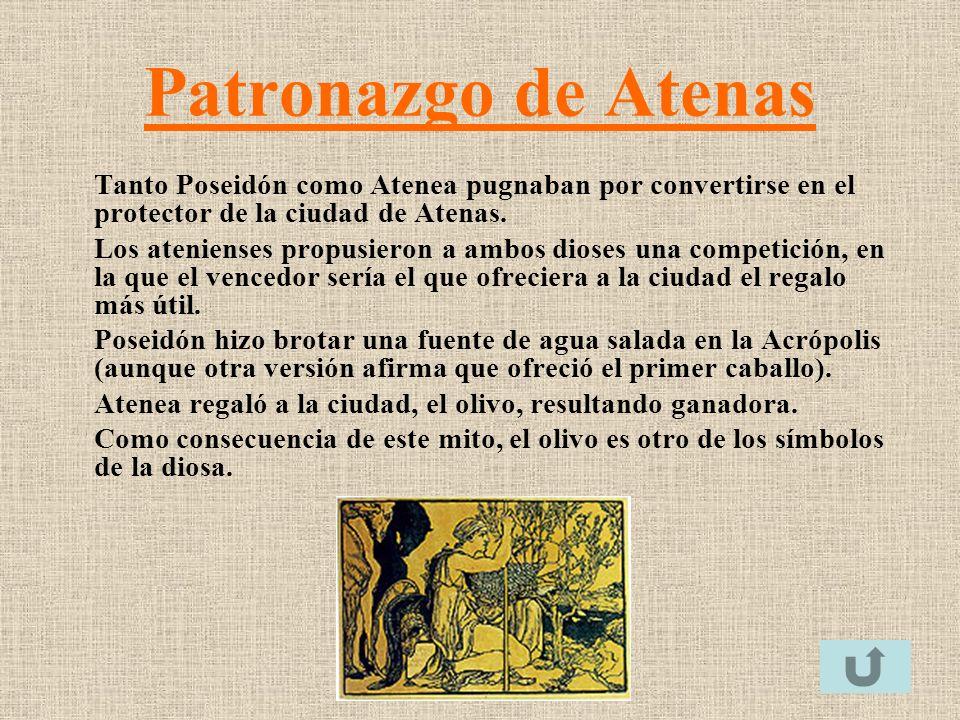 Patronazgo de Atenas Tanto Poseidón como Atenea pugnaban por convertirse en el protector de la ciudad de Atenas. Los atenienses propusieron a ambos di