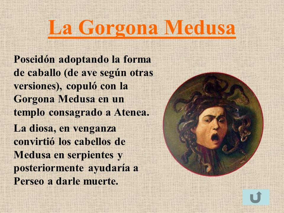La Gorgona Medusa Poseidón adoptando la forma de caballo (de ave según otras versiones), copuló con la Gorgona Medusa en un templo consagrado a Atenea
