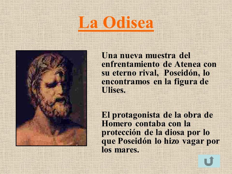 La Odisea Una nueva muestra del enfrentamiento de Atenea con su eterno rival, Poseidón, lo encontramos en la figura de Ulises. El protagonista de la o