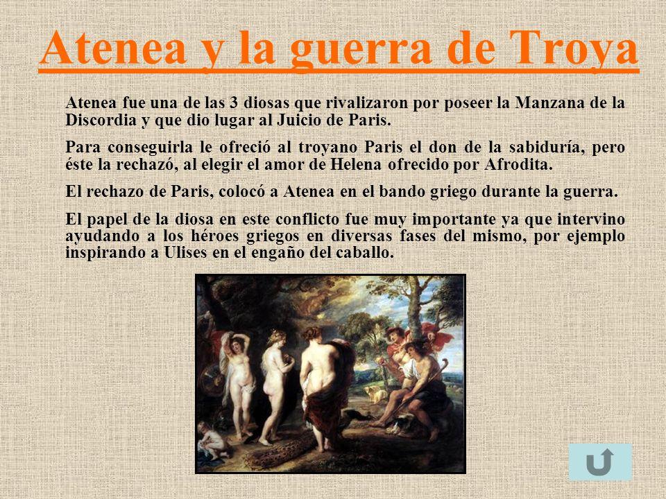 Atenea y la guerra de Troya Atenea fue una de las 3 diosas que rivalizaron por poseer la Manzana de la Discordia y que dio lugar al Juicio de Paris. P