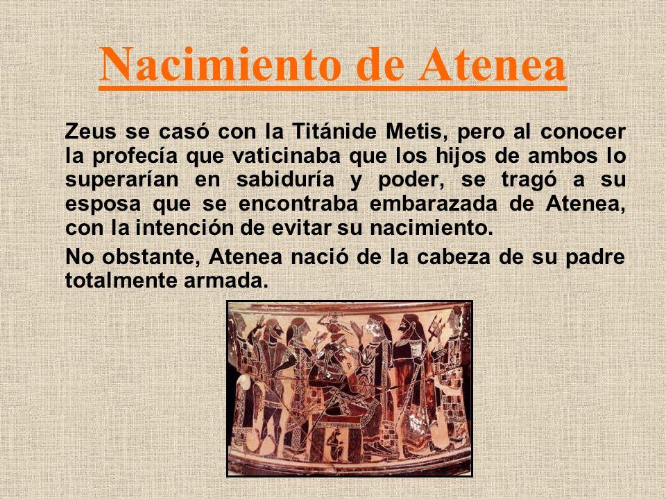 Nacimiento de Atenea Zeus se casó con la Titánide Metis, pero al conocer la profecía que vaticinaba que los hijos de ambos lo superarían en sabiduría