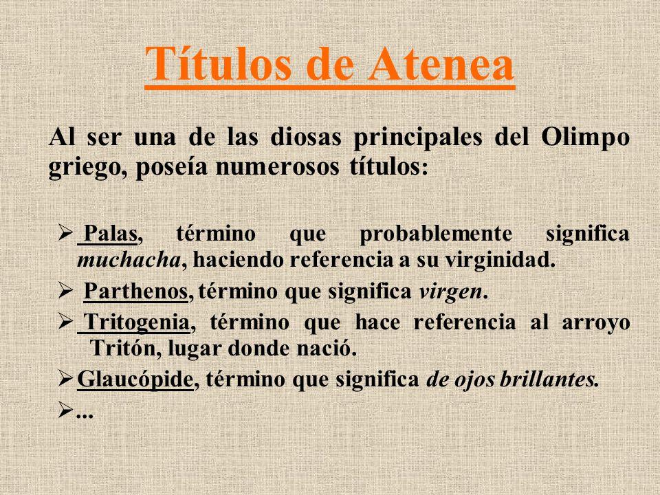 Títulos de Atenea Al ser una de las diosas principales del Olimpo griego, poseía numerosos títulos : Palas, término que probablemente significa muchac