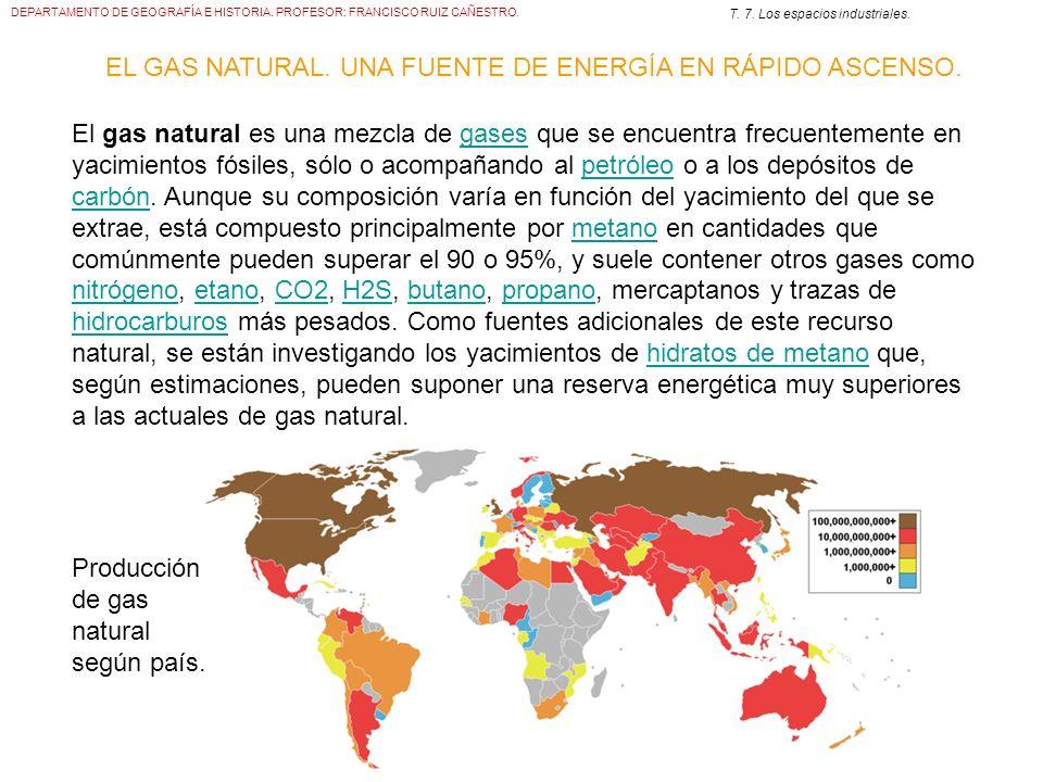 DEPARTAMENTO DE GEOGRAFÍA E HISTORIA. PROFESOR: FRANCISCO RUIZ CAÑESTRO. T. 7. Los espacios industriales. EL GAS NATURAL. UNA FUENTE DE ENERGÍA EN RÁP