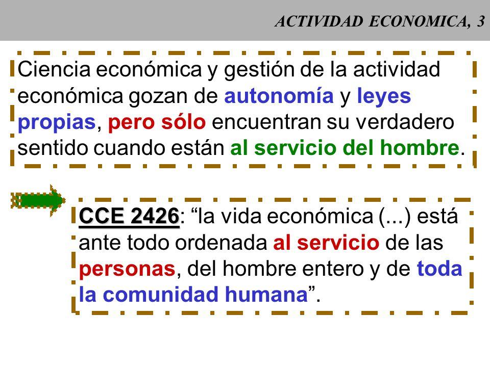 ACTIVIDAD ECONOMICA, 3 Ciencia económica y gestión de la actividad económica gozan de autonomía y leyes propias, pero sólo encuentran su verdadero sentido cuando están al servicio del hombre.