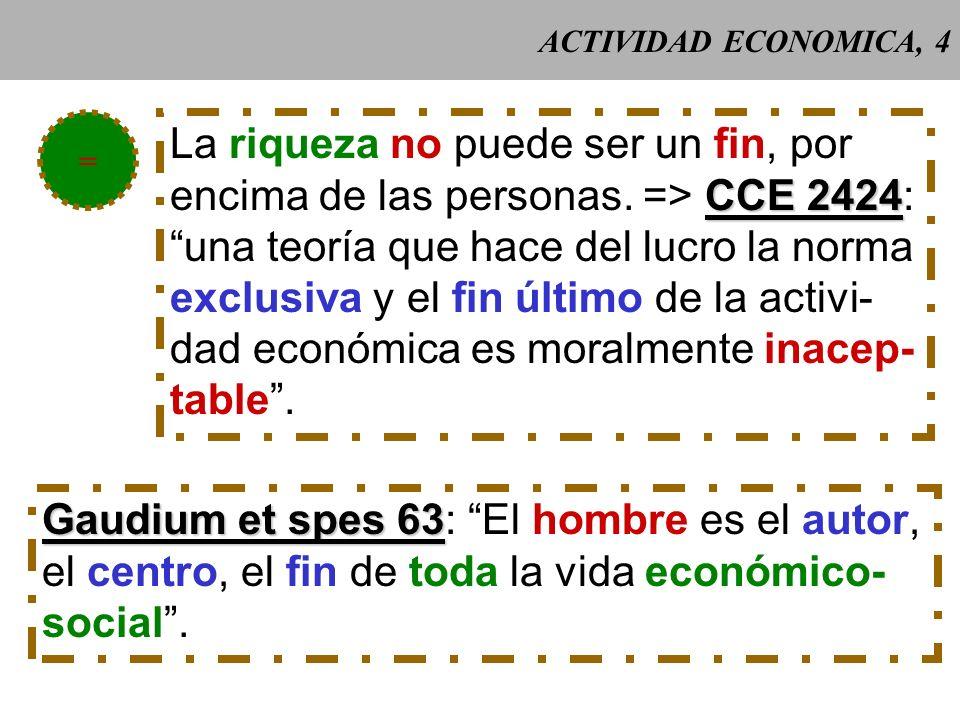 ACTIVIDAD ECONOMICA, 4 = La riqueza no puede ser un fin, por CCE 2424 encima de las personas.