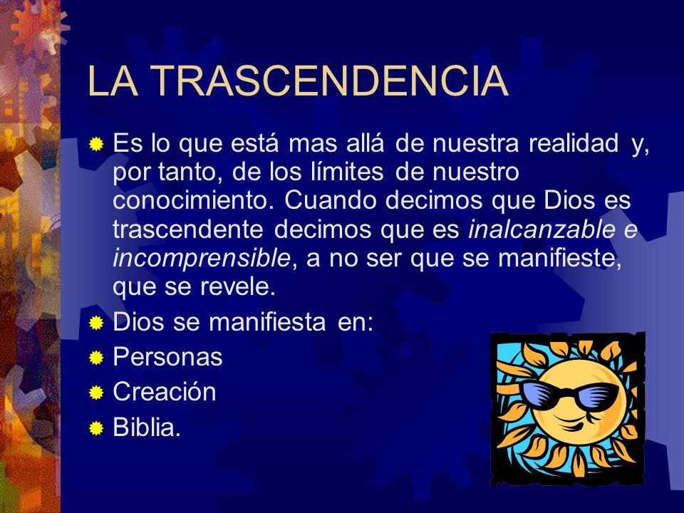 LA TRASCENDENCIA Es lo que está mas allá de nuestra realidad y, por tanto, de los límites de nuestro conocimiento.