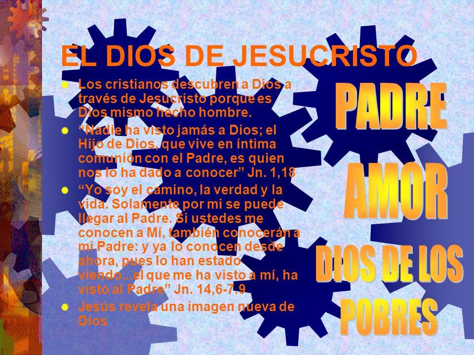 EL DIOS DE JESUCRISTO Los cristianos descubren a Dios a través de Jesucristo porque es Dios mismo hecho hombre.