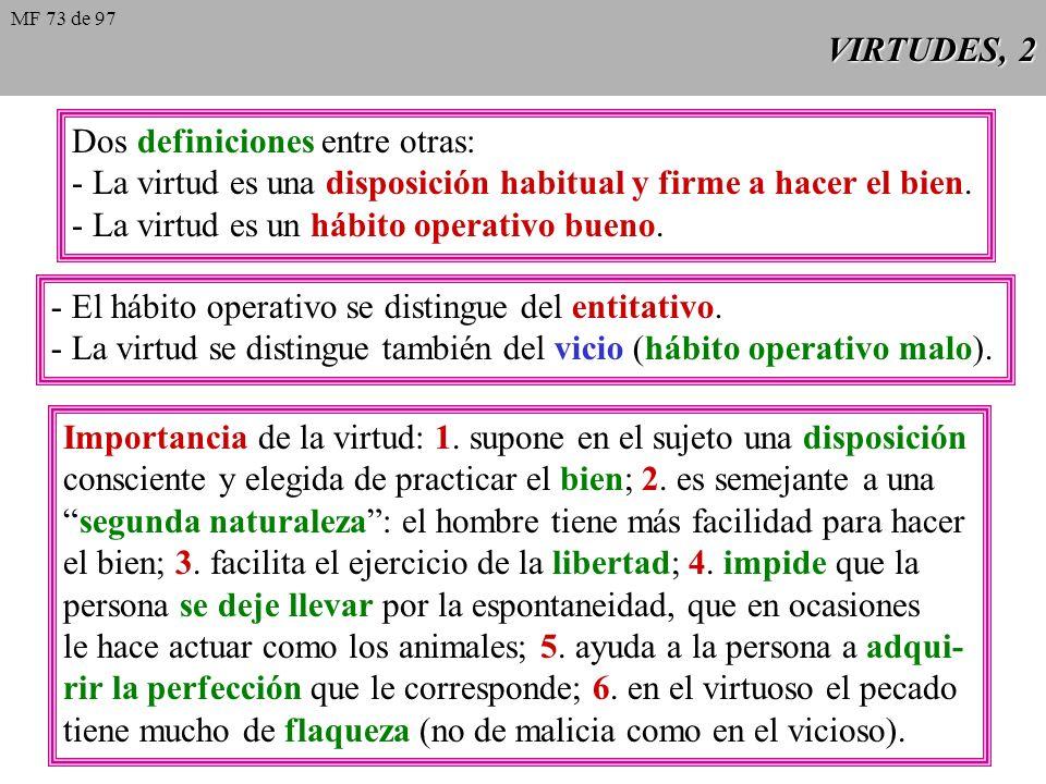 VIRTUDES, 2 Dos definiciones entre otras: - La virtud es una disposición habitual y firme a hacer el bien.