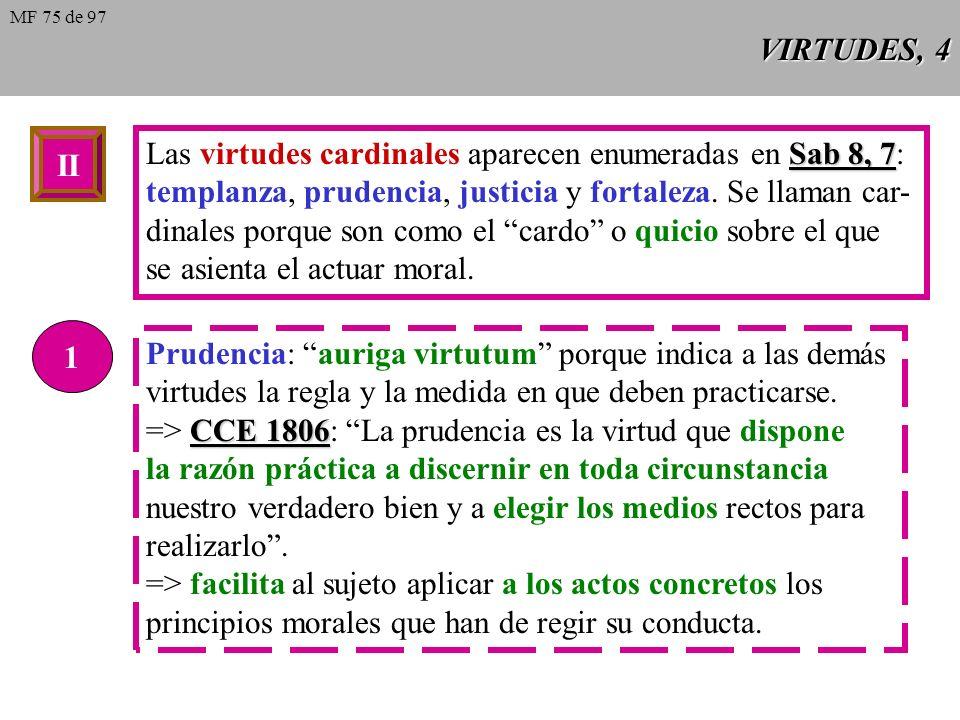 VIRTUDES, 4 II Sab 8, 7 Las virtudes cardinales aparecen enumeradas en Sab 8, 7: templanza, prudencia, justicia y fortaleza.