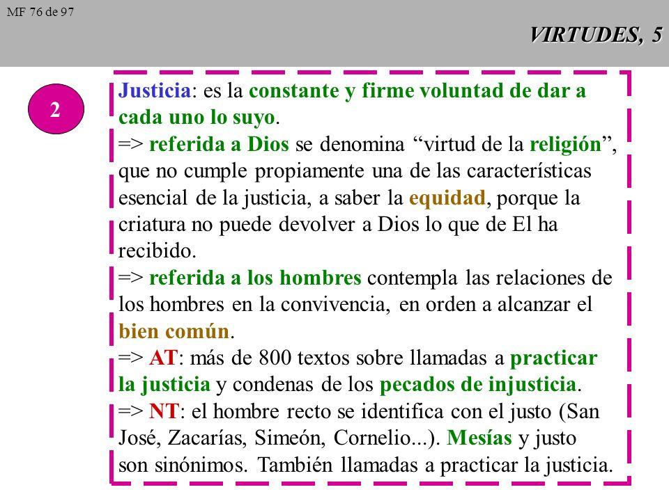 VIRTUDES, 5 2 Justicia: es la constante y firme voluntad de dar a cada uno lo suyo.