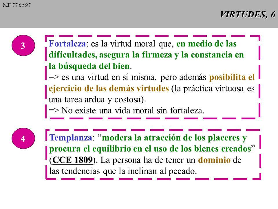 VIRTUDES, 6 3 Fortaleza: es la virtud moral que, en medio de las dificultades, asegura la firmeza y la constancia en la búsqueda del bien.