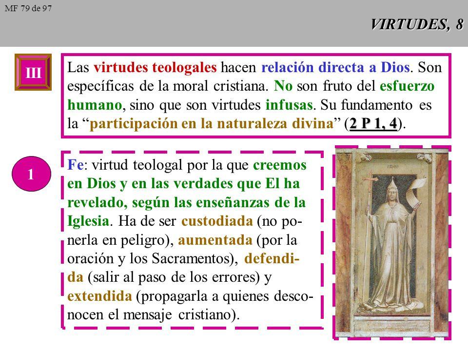 VIRTUDES, 8 III Las virtudes teologales hacen relación directa a Dios.