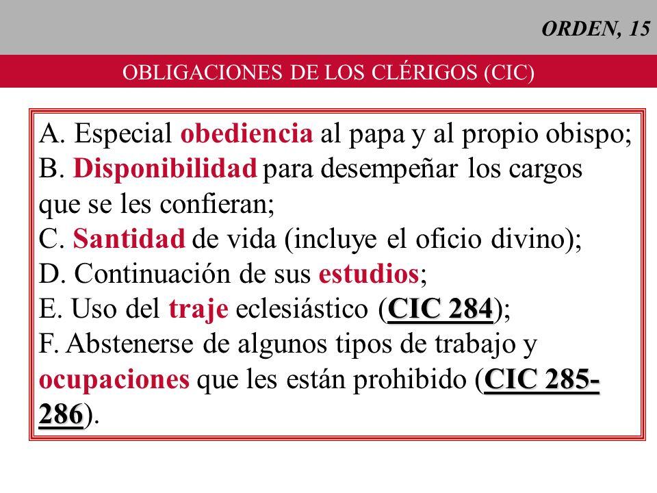 ORDEN, 15 OBLIGACIONES DE LOS CLÉRIGOS (CIC) A. Especial obediencia al papa y al propio obispo; B. Disponibilidad para desempeñar los cargos que se le
