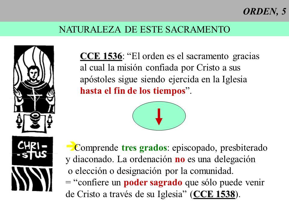 ORDEN, 5 NATURALEZA DE ESTE SACRAMENTO CCE 1536 CCE 1536: El orden es el sacramento gracias al cual la misión confiada por Cristo a sus apóstoles sigu